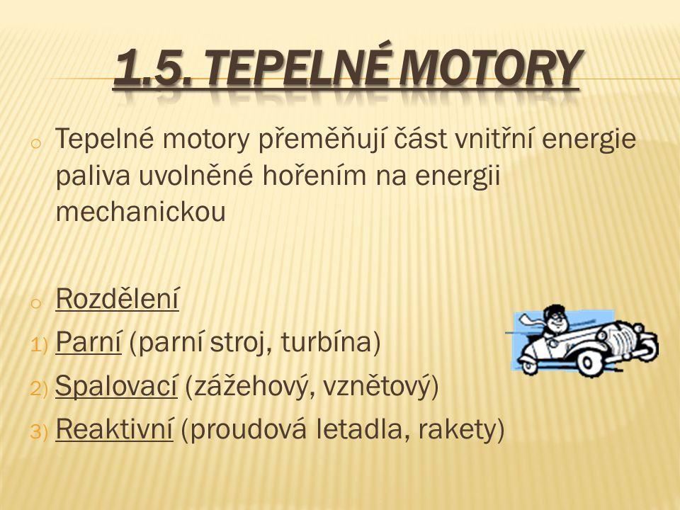 1.5. TEPELNÉ MOTORY Tepelné motory přeměňují část vnitřní energie paliva uvolněné hořením na energii mechanickou.