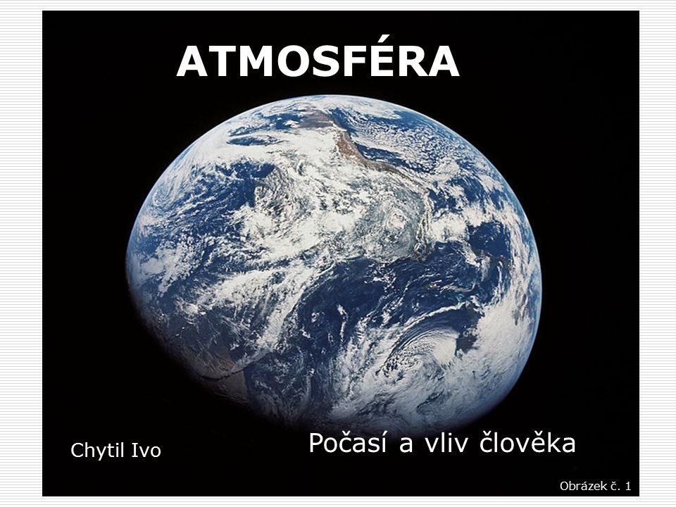 ATMOSFÉRA Počasí a vliv člověka Chytil Ivo Obrázek č. 1