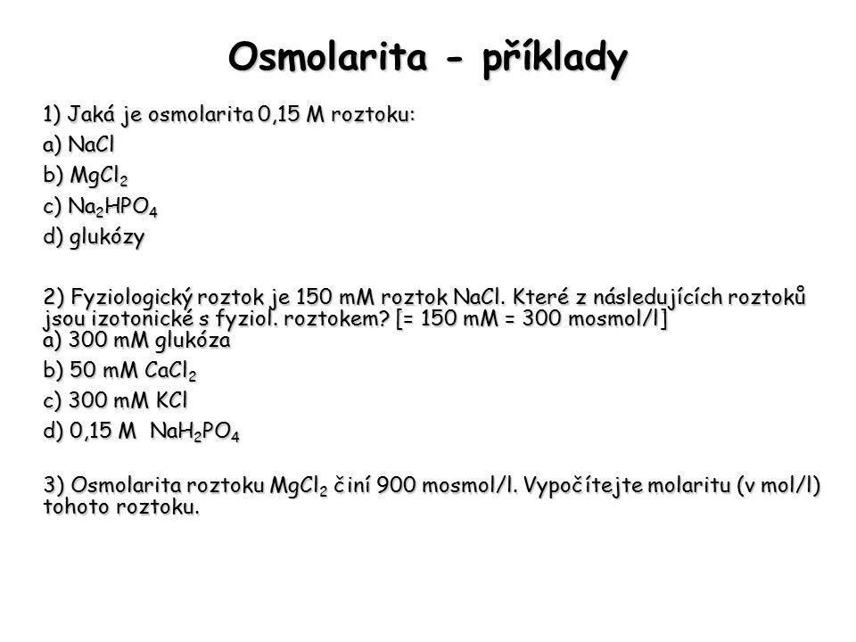 Osmolarita - příklady 1) Jaká je osmolarita 0,15 M roztoku: a) NaCl