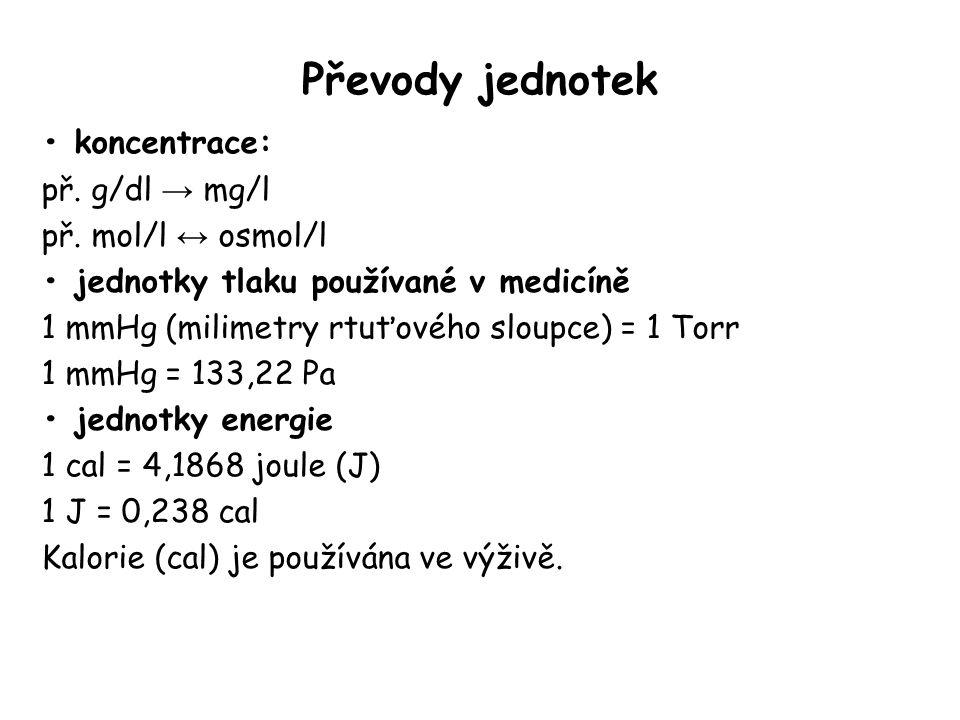 Převody jednotek • koncentrace: př. g/dl → mg/l př. mol/l ↔ osmol/l