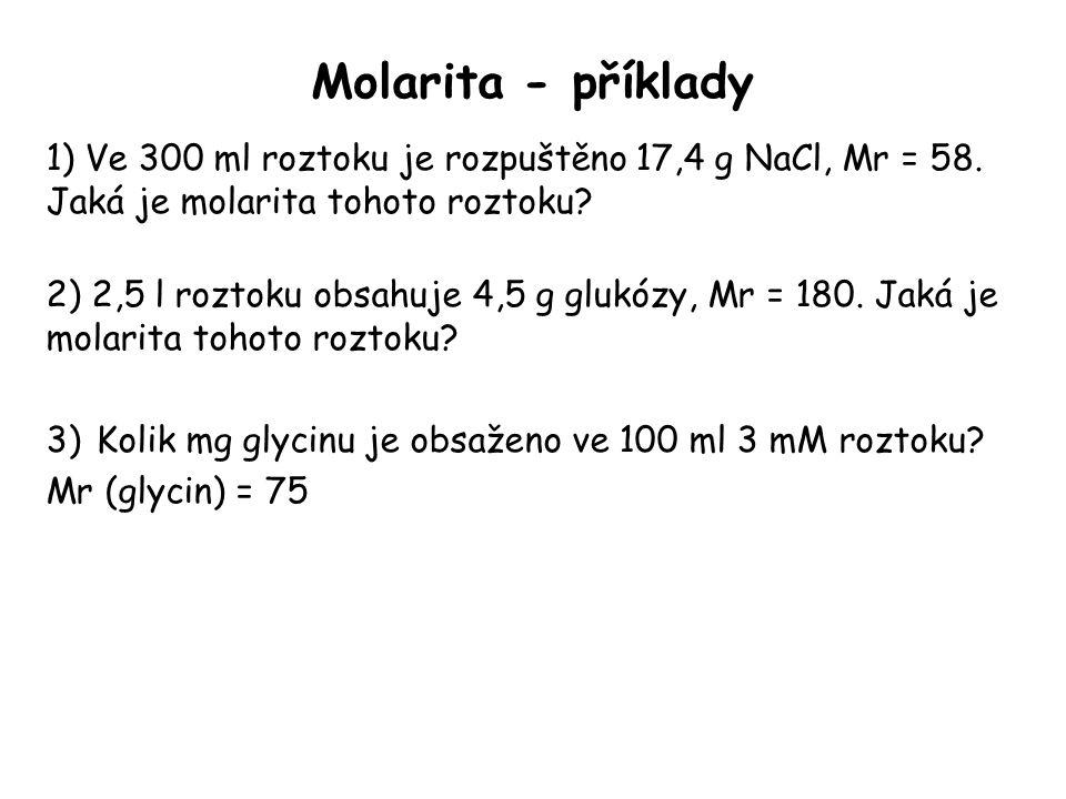 Molarita - příklady 1) Ve 300 ml roztoku je rozpuštěno 17,4 g NaCl, Mr = 58. Jaká je molarita tohoto roztoku