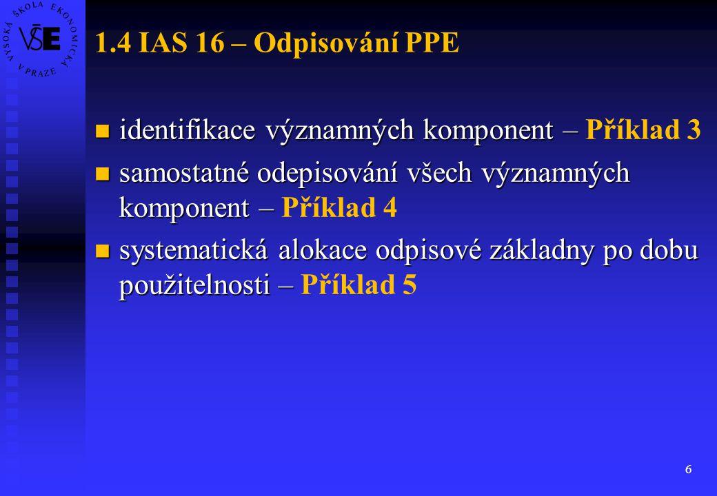 1.4 IAS 16 – Odpisování PPE identifikace významných komponent – Příklad 3. samostatné odepisování všech významných komponent – Příklad 4.