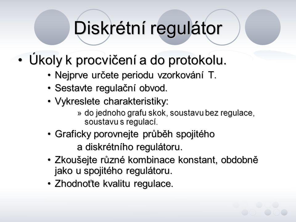 Diskrétní regulátor Úkoly k procvičení a do protokolu.