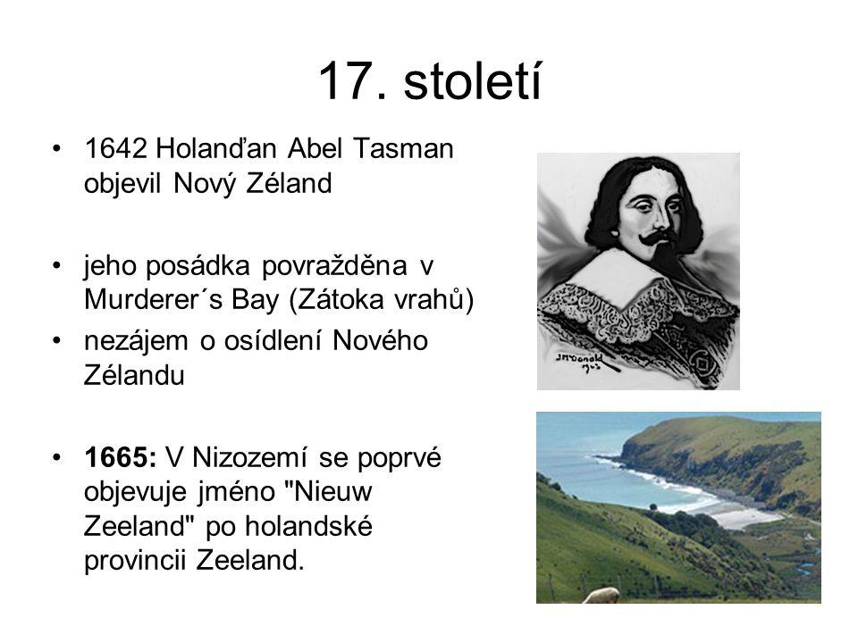 17. století 1642 Holanďan Abel Tasman objevil Nový Zéland