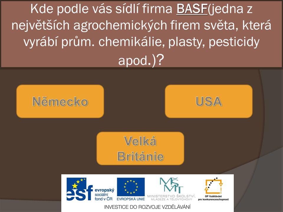 Kde podle vás sídlí firma BASF(jedna z největších agrochemických firem světa, která vyrábí prům. chemikálie, plasty, pesticidy apod.)
