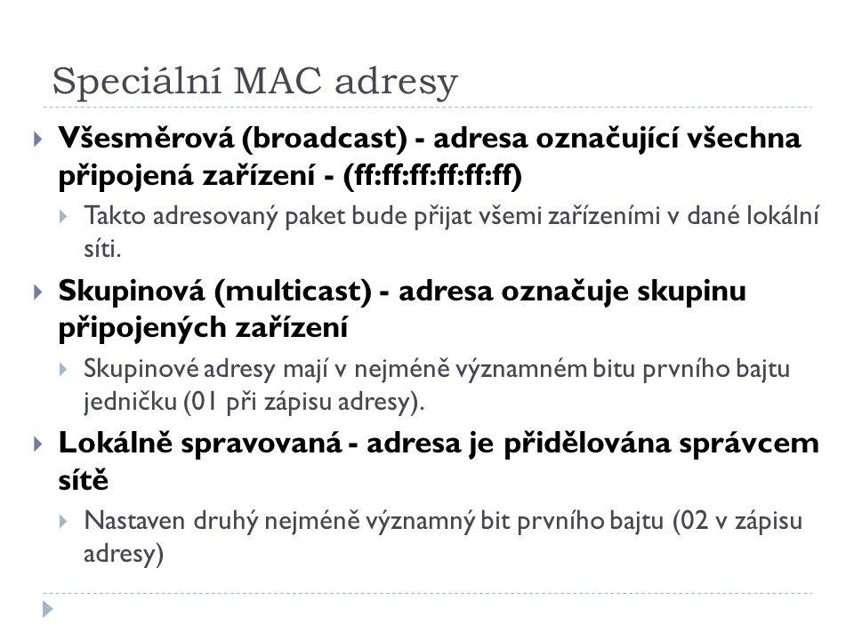 Speciální MAC adresy Všesměrová (broadcast) - adresa označující všechna připojená zařízení - (ff:ff:ff:ff:ff:ff)