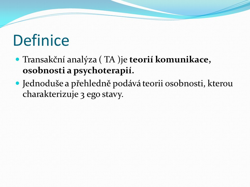 Definice Transakční analýza ( TA )je teorií komunikace, osobnosti a psychoterapií.
