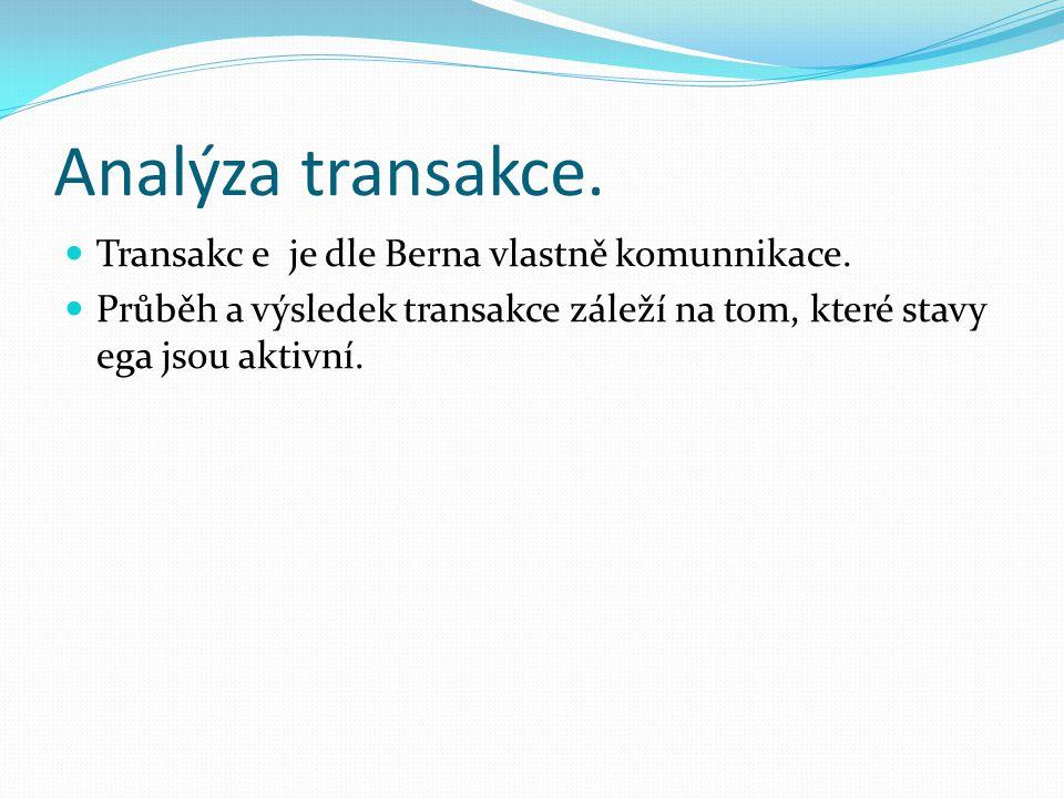 Analýza transakce. Transakc e je dle Berna vlastně komunnikace.