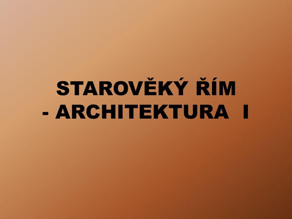 STAROVĚKÝ ŘÍM - ARCHITEKTURA I