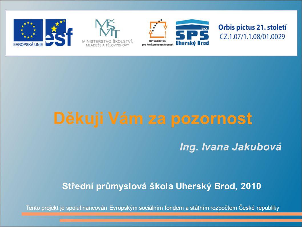 Děkuji Vám za pozornost Střední průmyslová škola Uherský Brod, 2010