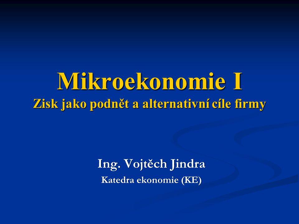 Mikroekonomie I Zisk jako podnět a alternativní cíle firmy