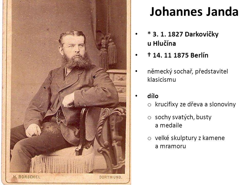 Johannes Janda * 3. 1. 1827 Darkovičky u Hlučína † 14. 11 1875 Berlín