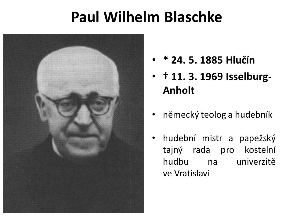 Paul Wilhelm Blaschke * 24. 5. 1885 Hlučín