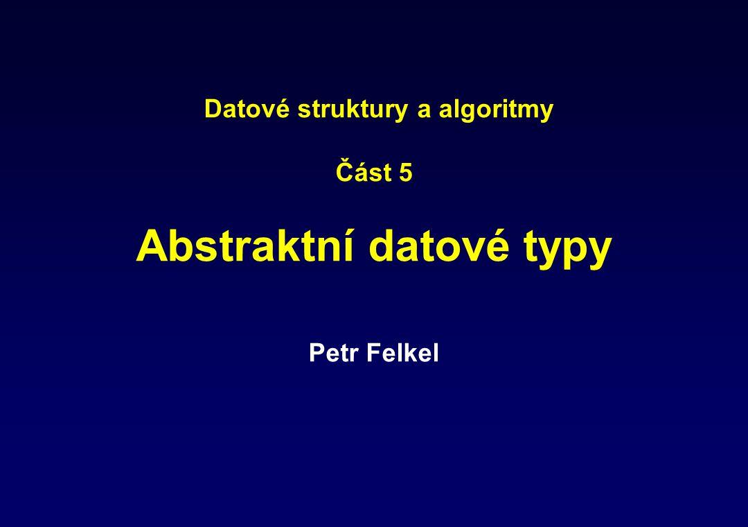Datové struktury a algoritmy Část 5 Abstraktní datové typy