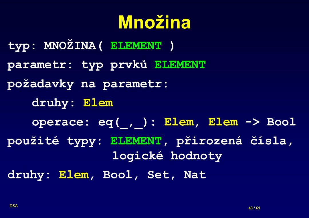 Množina typ: MNOŽINA( ELEMENT ) parametr: typ prvků ELEMENT