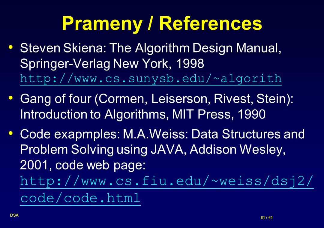 Prameny / References Steven Skiena: The Algorithm Design Manual, Springer-Verlag New York, 1998 http://www.cs.sunysb.edu/~algorith.