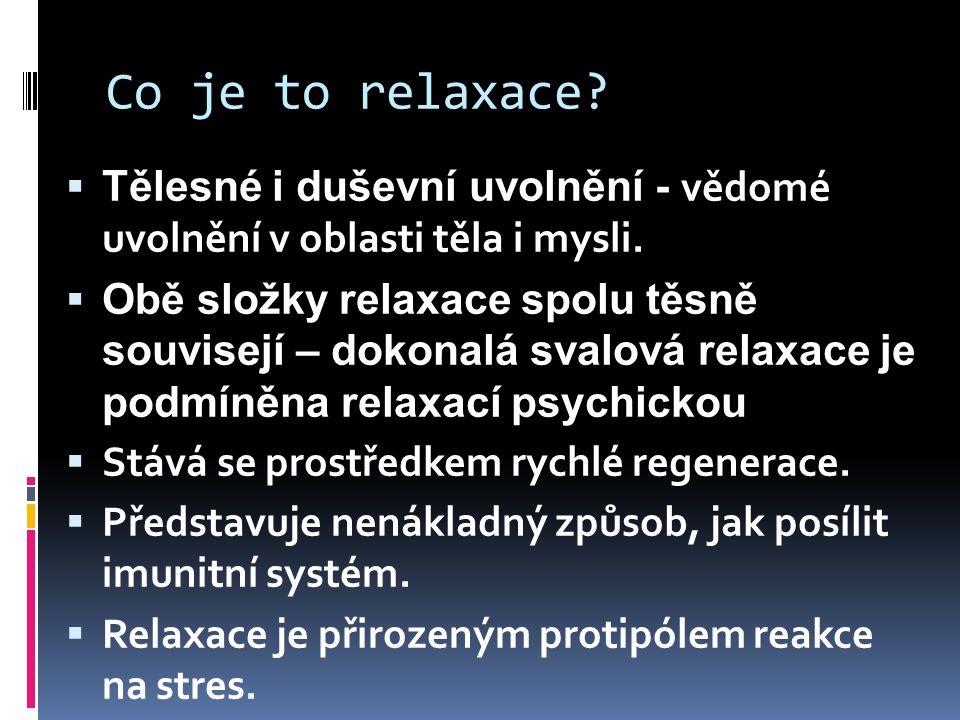Co je to relaxace Tělesné i duševní uvolnění - vědomé uvolnění v oblasti těla i mysli.
