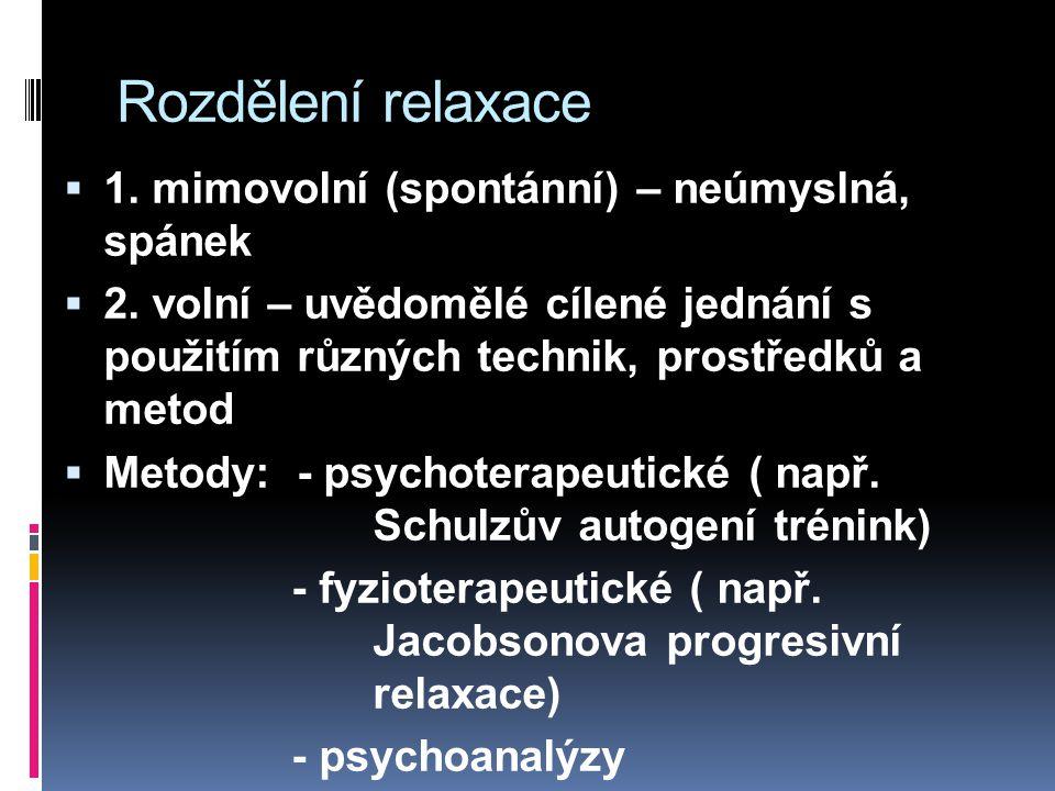 Rozdělení relaxace 1. mimovolní (spontánní) – neúmyslná, spánek