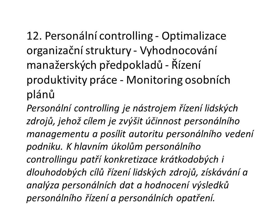 12. Personální controlling - Optimalizace organizační struktury - Vyhodnocování manažerských předpokladů - Řízení produktivity práce - Monitoring osobních plánů