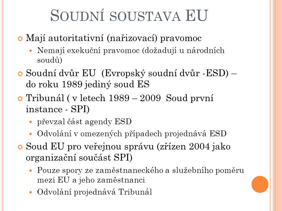 Soudní soustava EU Mají autoritativní (nařizovací) pravomoc