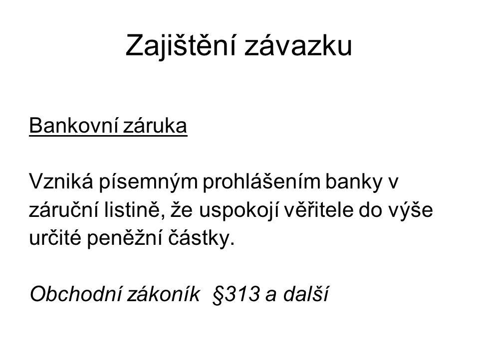 Zajištění závazku Bankovní záruka Vzniká písemným prohlášením banky v