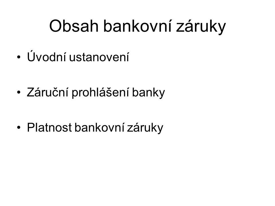 Obsah bankovní záruky Úvodní ustanovení Záruční prohlášení banky