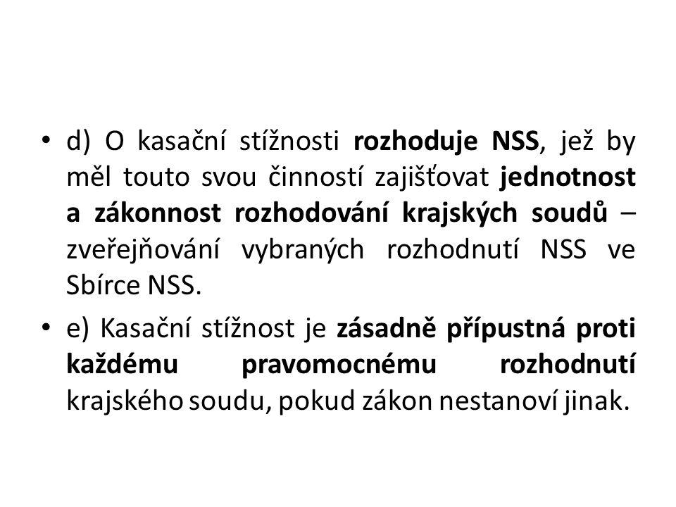 d) O kasační stížnosti rozhoduje NSS, jež by měl touto svou činností zajišťovat jednotnost a zákonnost rozhodování krajských soudů –zveřejňování vybraných rozhodnutí NSS ve Sbírce NSS.