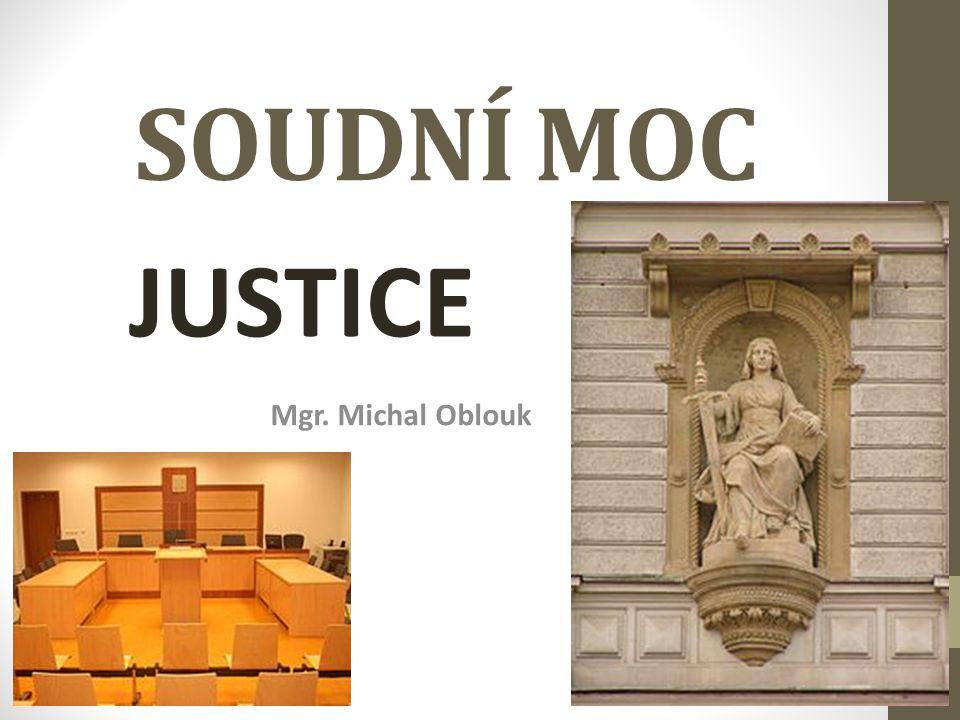 SOUDNÍ MOC JUSTICE Mgr. Michal Oblouk