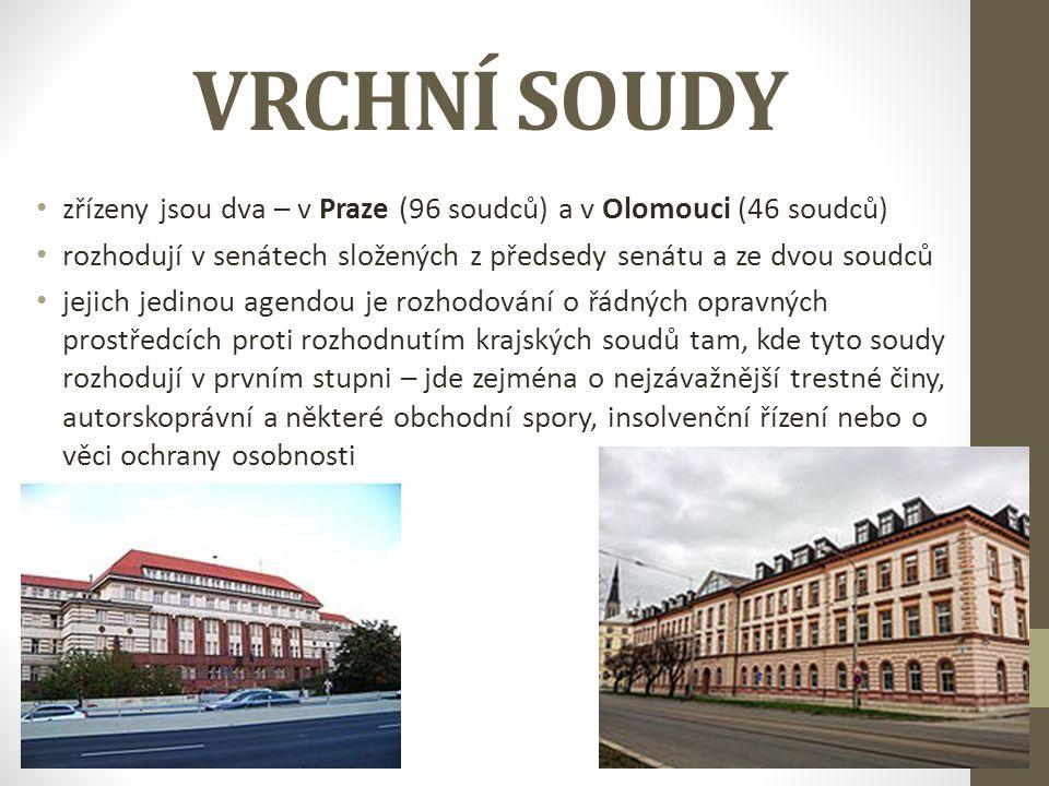 VRCHNÍ SOUDY zřízeny jsou dva – v Praze (96 soudců) a v Olomouci (46 soudců) rozhodují v senátech složených z předsedy senátu a ze dvou soudců.