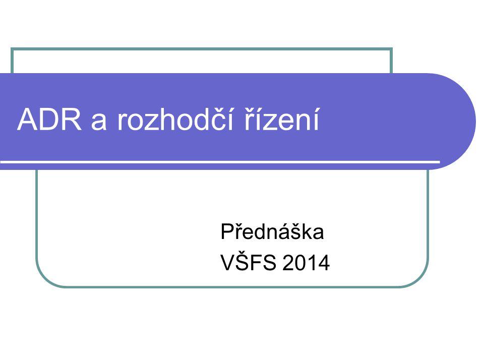 ADR a rozhodčí řízení Přednáška VŠFS 2014