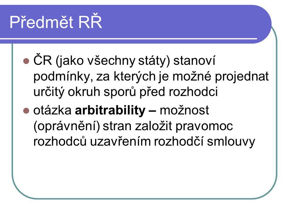 Předmět RŘ ČR (jako všechny státy) stanoví podmínky, za kterých je možné projednat určitý okruh sporů před rozhodci.