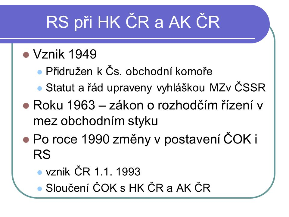 RS při HK ČR a AK ČR Vznik 1949. Přidružen k Čs. obchodní komoře. Statut a řád upraveny vyhláškou MZv ČSSR.