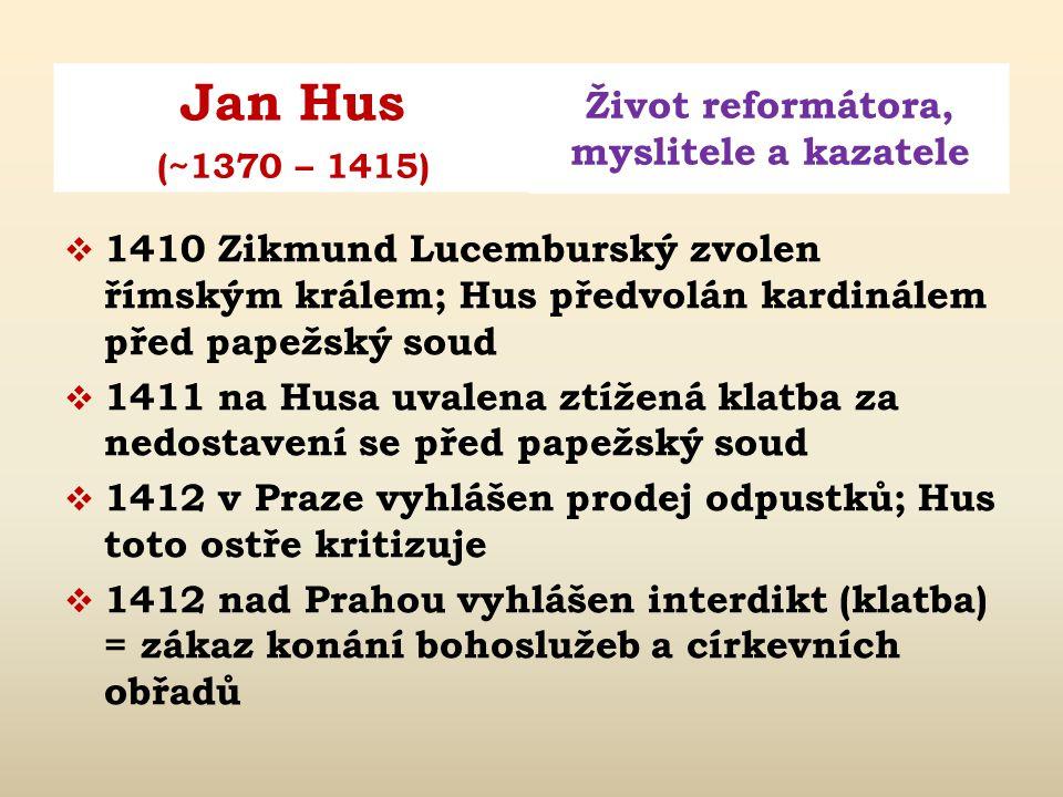 1410 Zikmund Lucemburský zvolen římským králem; Hus předvolán kardinálem před papežský soud