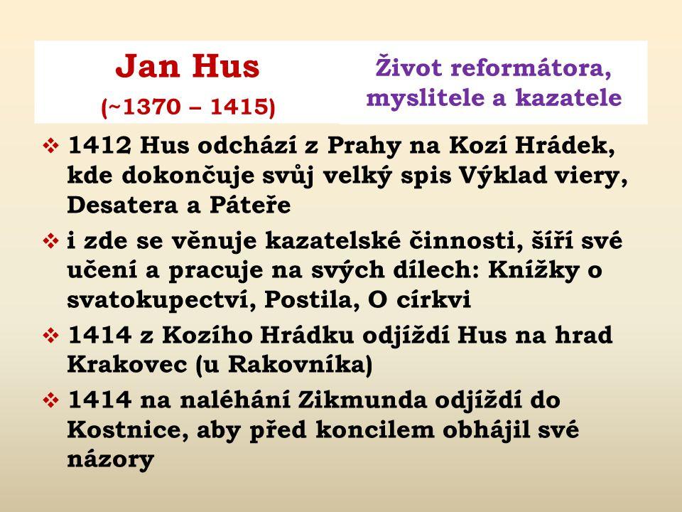 1412 Hus odchází z Prahy na Kozí Hrádek, kde dokončuje svůj velký spis Výklad viery, Desatera a Páteře