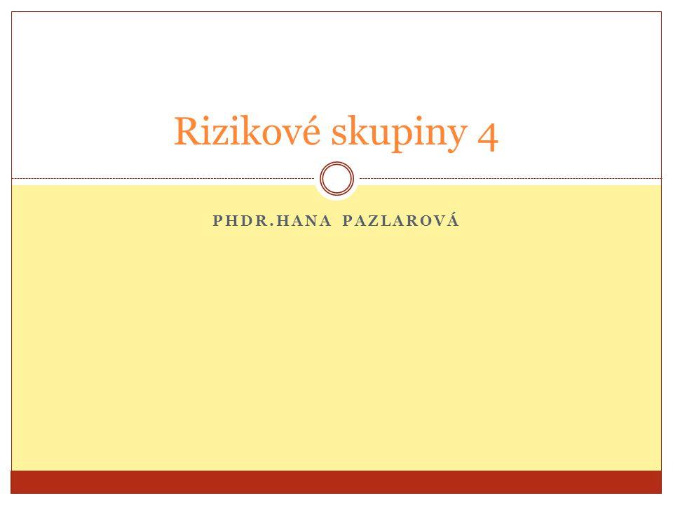 Rizikové skupiny 4 PhDr.Hana Pazlarová