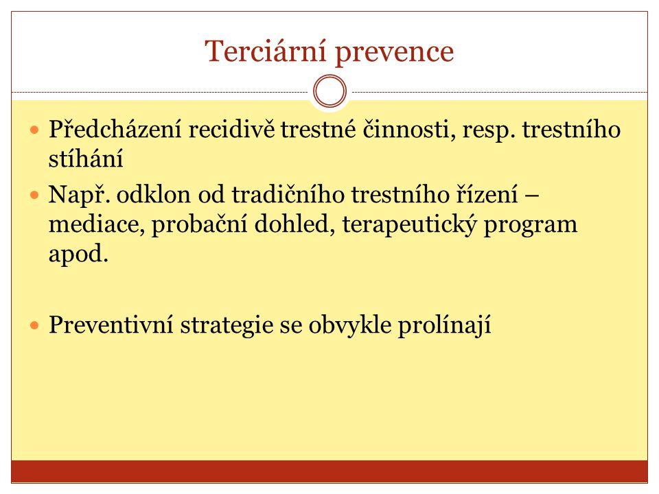 Terciární prevence Předcházení recidivě trestné činnosti, resp. trestního stíhání.