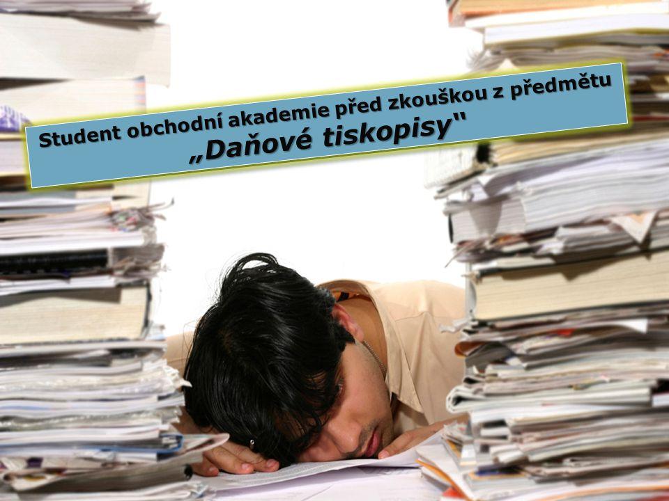 """Student obchodní akademie před zkouškou z předmětu """"Daňové tiskopisy"""