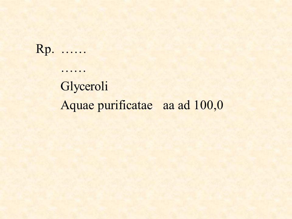 Rp. …… …… Glyceroli Aquae purificatae aa ad 100,0