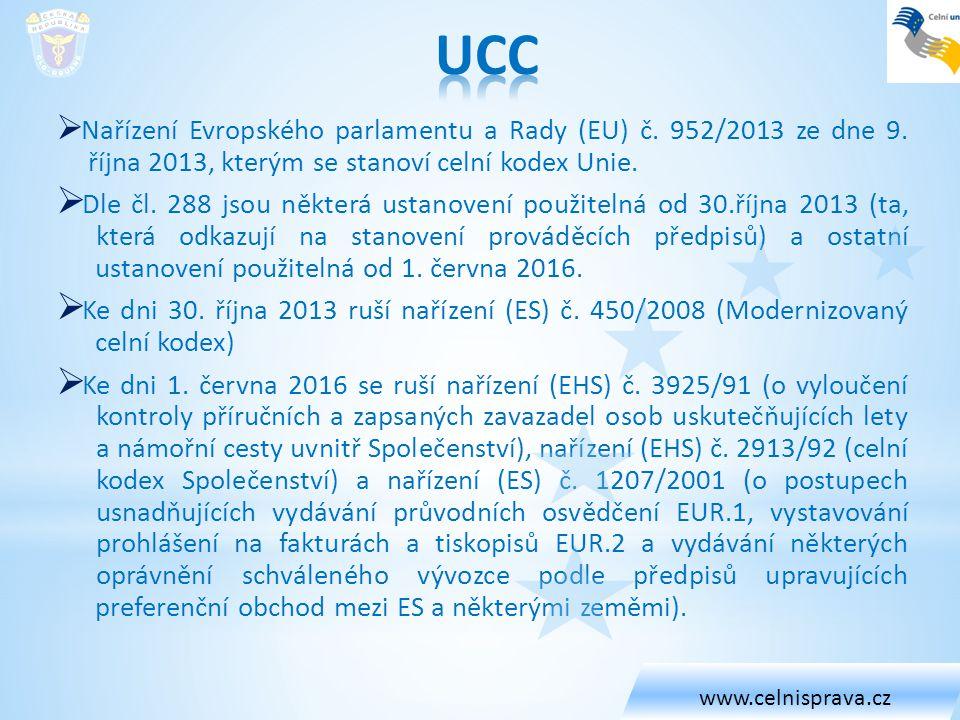 www.celnisprava.cz UCC. Nařízení Evropského parlamentu a Rady (EU) č. 952/2013 ze dne 9. října 2013, kterým se stanoví celní kodex Unie.