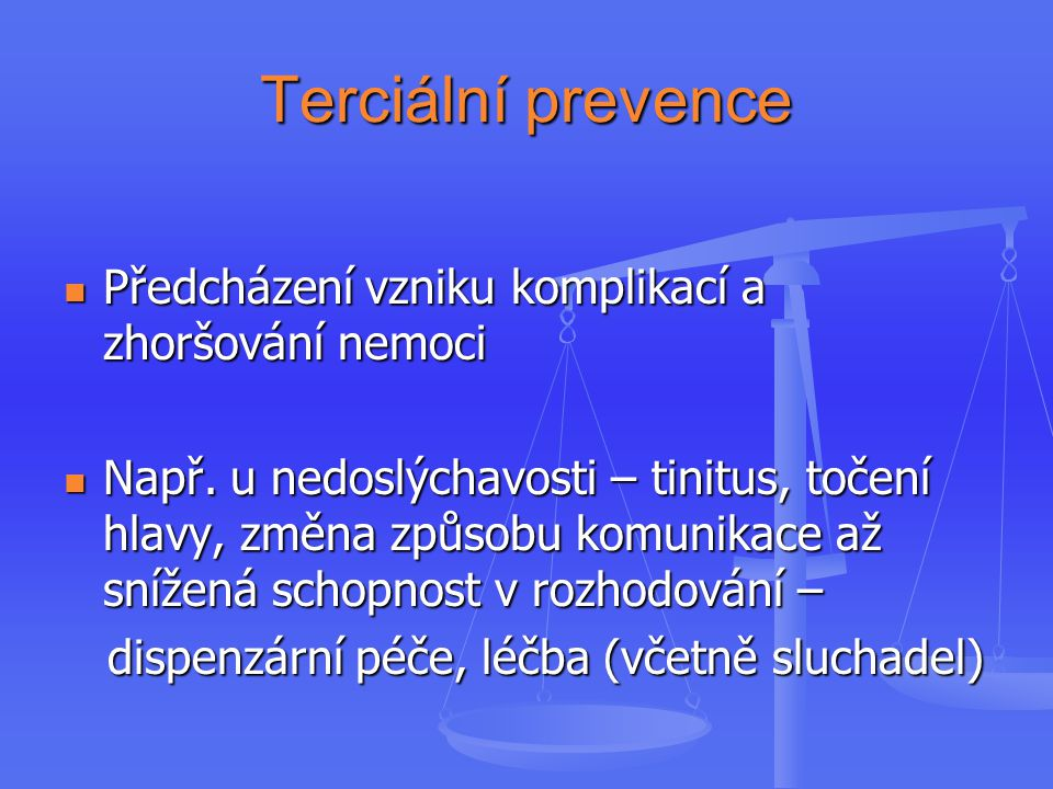 Terciální prevence Předcházení vzniku komplikací a zhoršování nemoci