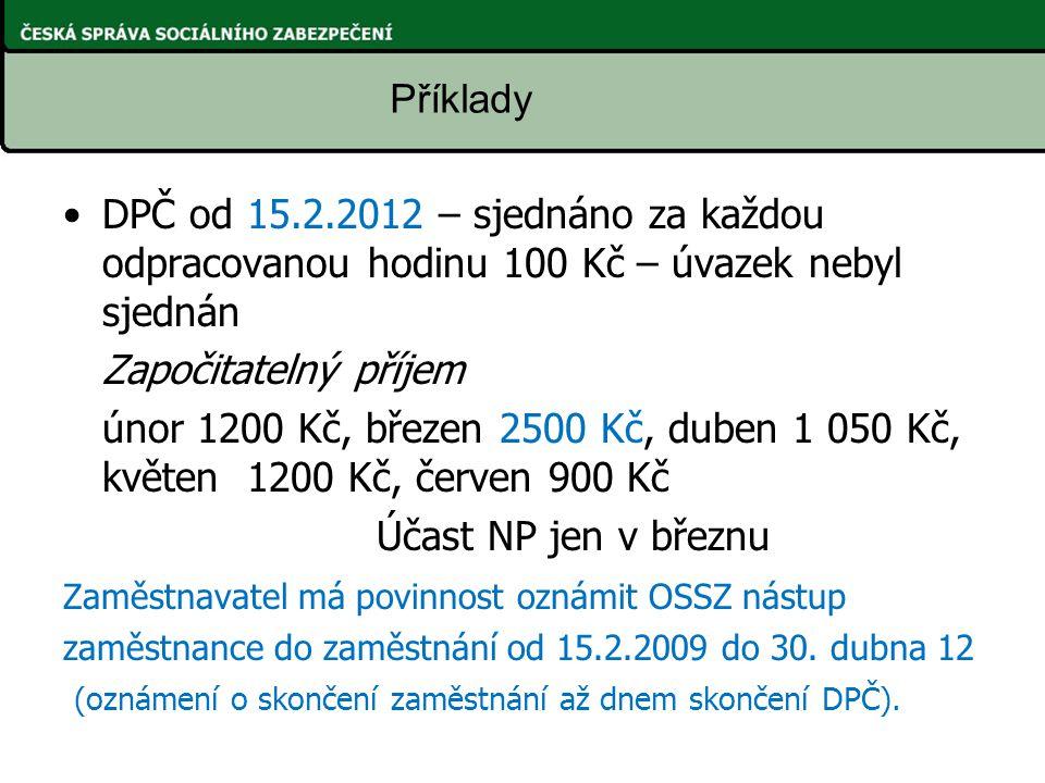 Příklady DPČ od 15.2.2012 – sjednáno za každou odpracovanou hodinu 100 Kč – úvazek nebyl sjednán. Započitatelný příjem.