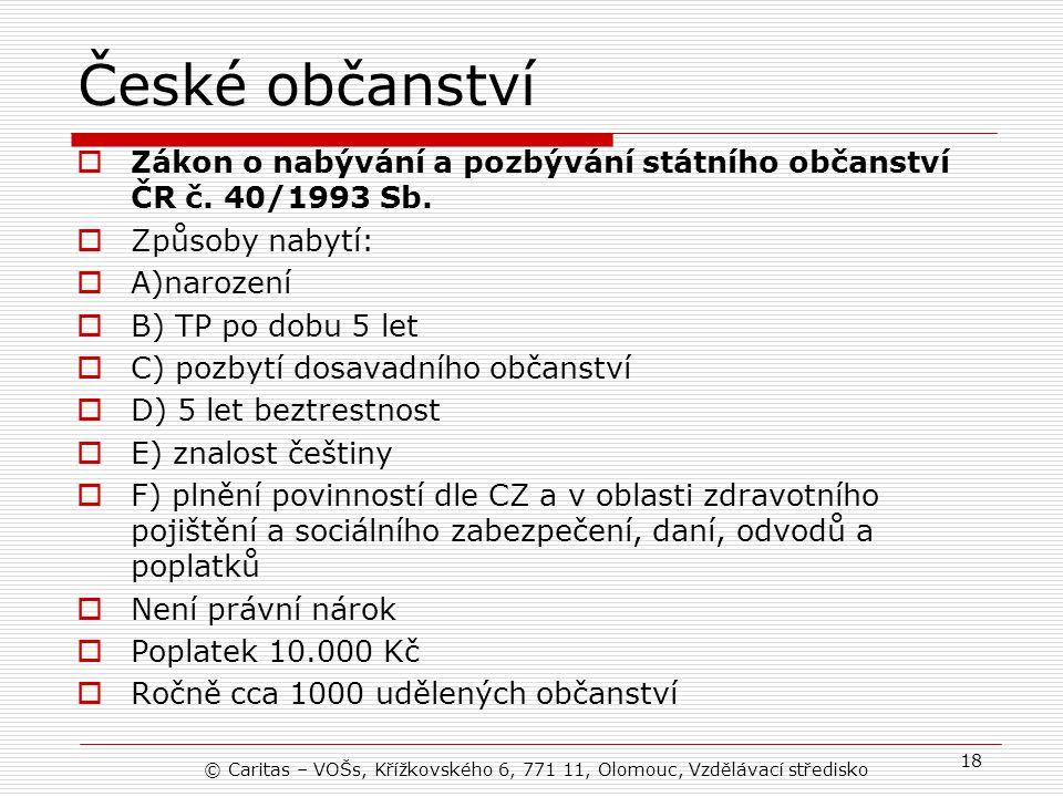 České občanství Zákon o nabývání a pozbývání státního občanství ČR č. 40/1993 Sb. Způsoby nabytí: A)narození.