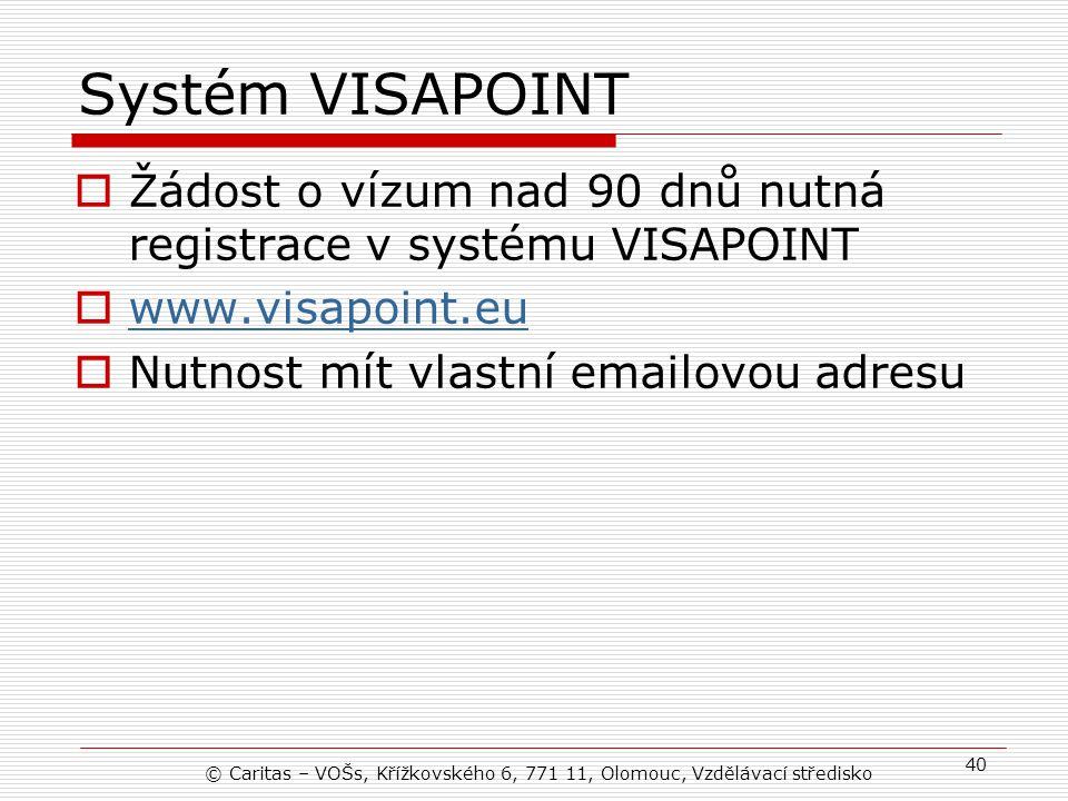 Systém VISAPOINT Žádost o vízum nad 90 dnů nutná registrace v systému VISAPOINT. www.visapoint.eu.
