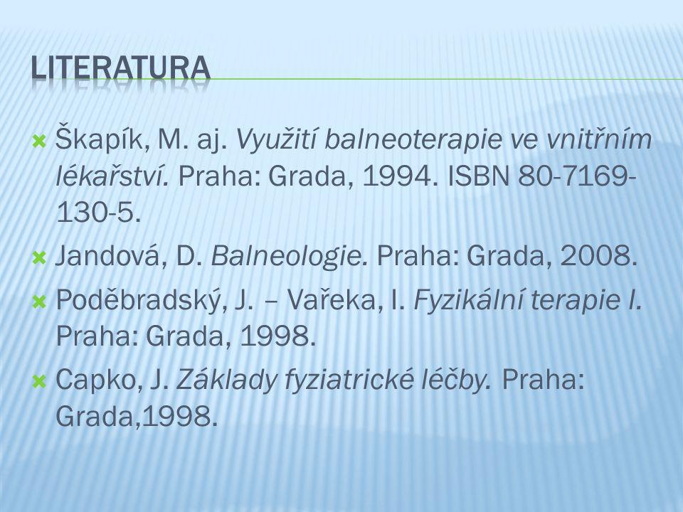 Literatura Škapík, M. aj. Využití balneoterapie ve vnitřním lékařství. Praha: Grada, 1994. ISBN 80-7169-130-5.