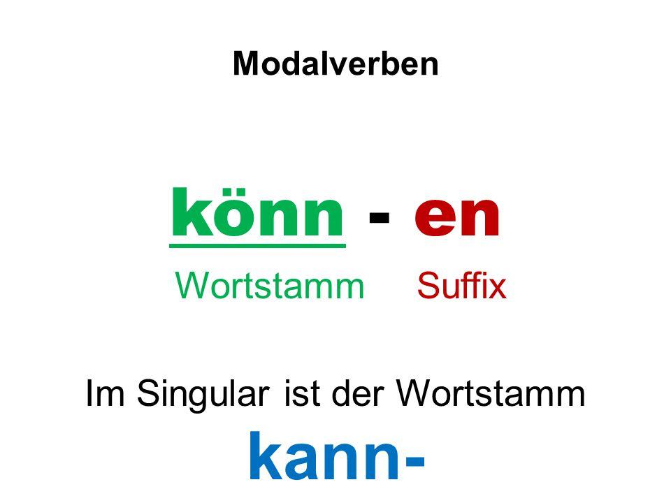 Im Singular ist der Wortstamm kann-