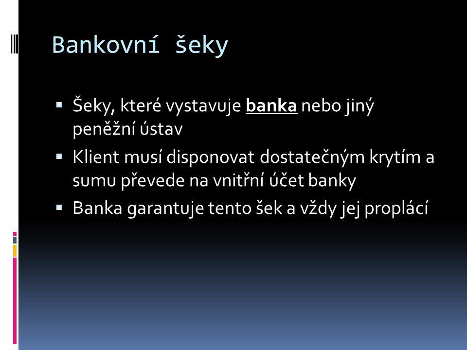 Bankovní šeky Šeky, které vystavuje banka nebo jiný peněžní ústav