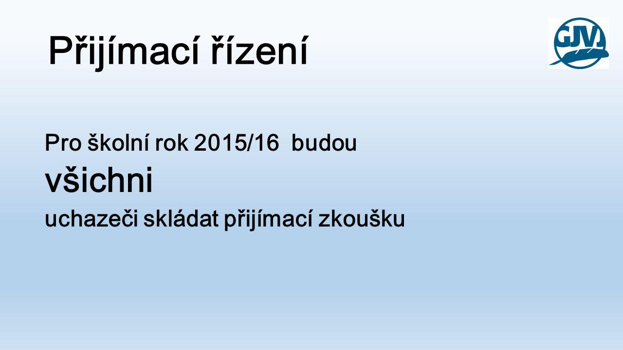 Přijímací řízení všichni Pro školní rok 2015/16 budou