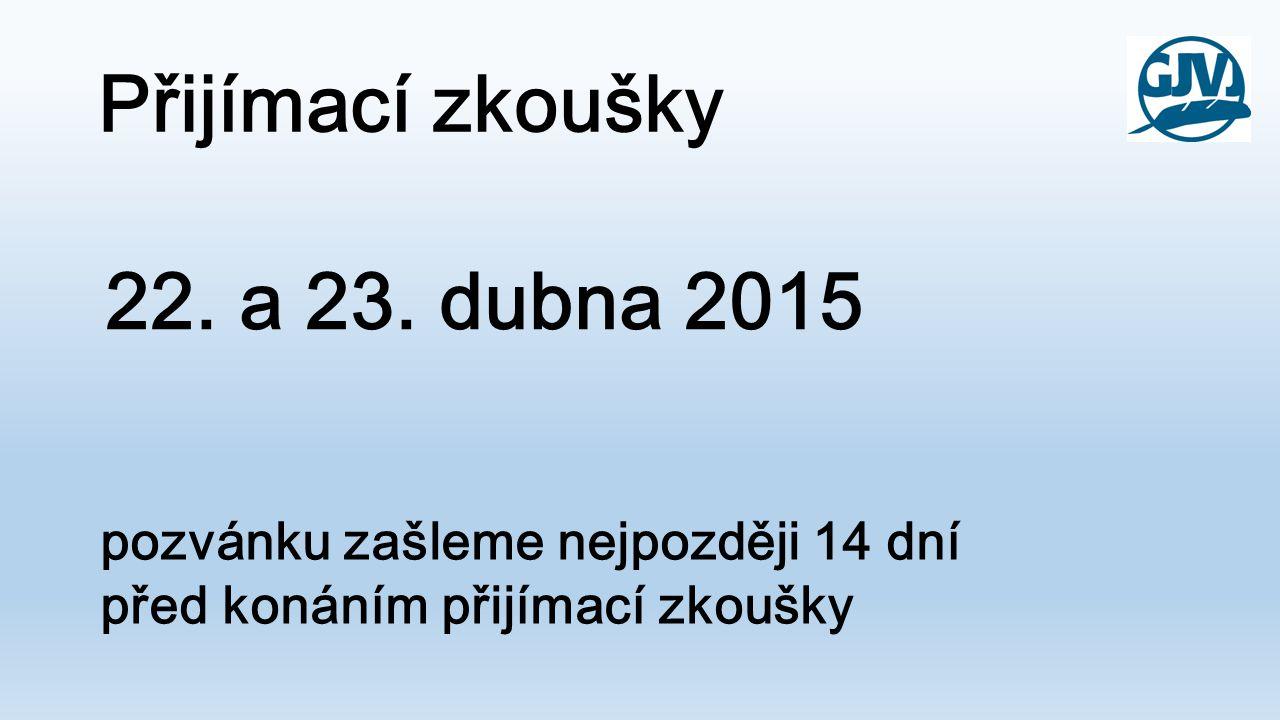 Přijímací zkoušky 22. a 23. dubna 2015