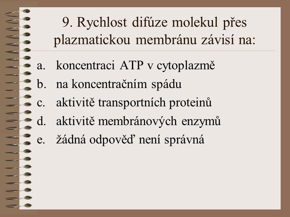 9. Rychlost difúze molekul přes plazmatickou membránu závisí na: