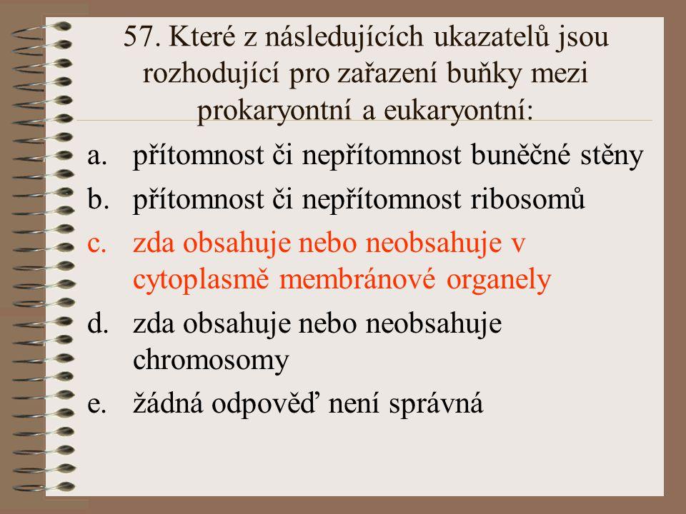 57. Které z následujících ukazatelů jsou rozhodující pro zařazení buňky mezi prokaryontní a eukaryontní:
